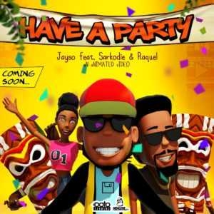 """Jayso - """"Have A Party"""" Ft. Sarkodie x Raquel"""